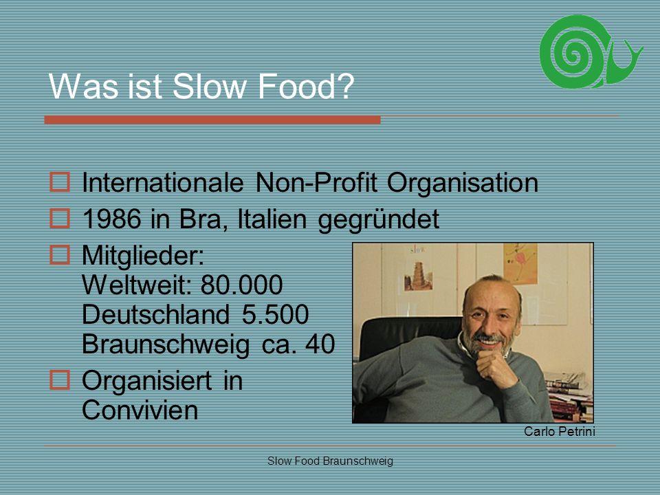 Slow Food Braunschweig Was ist Slow Food? Internationale Non-Profit Organisation 1986 in Bra, Italien gegründet Mitglieder: Weltweit: 80.000 Deutschla