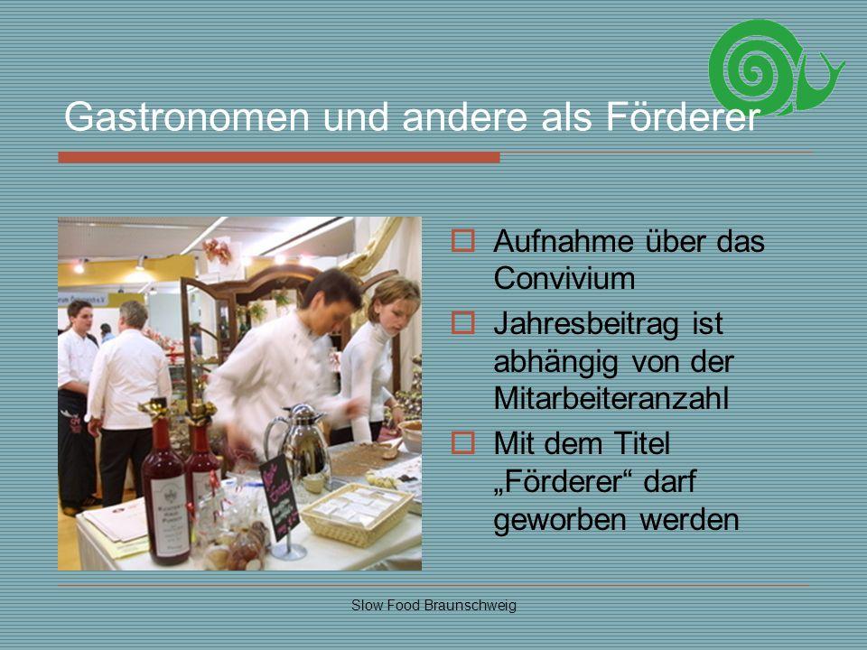 Slow Food Braunschweig Gastronomen und andere als Förderer Aufnahme über das Convivium Jahresbeitrag ist abhängig von der Mitarbeiteranzahl Mit dem Ti