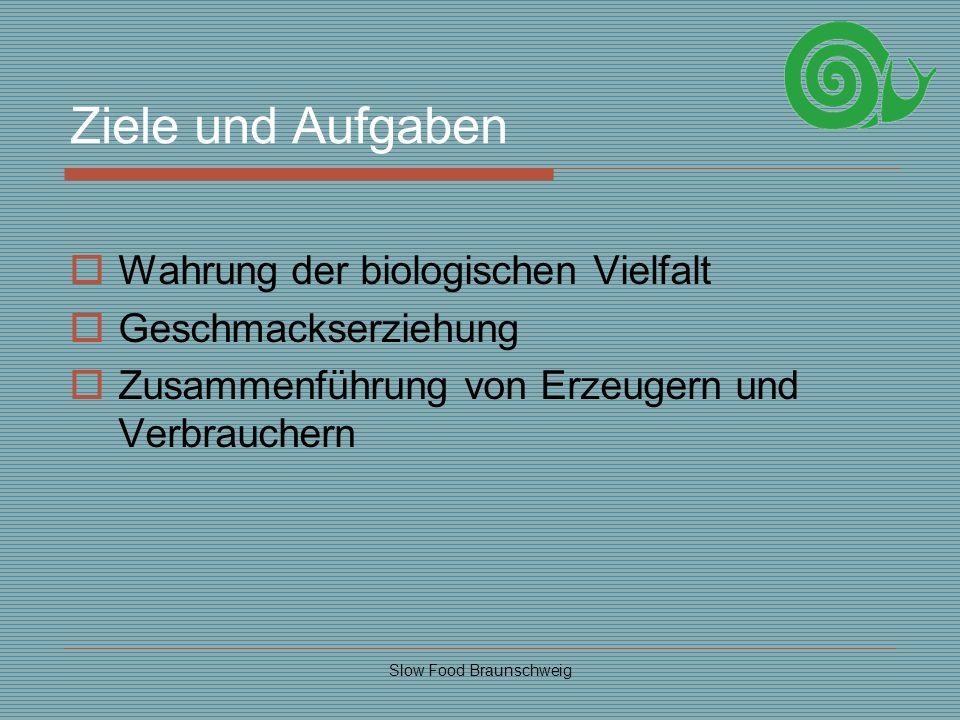 Slow Food Braunschweig Ziele und Aufgaben Wahrung der biologischen Vielfalt Geschmackserziehung Zusammenführung von Erzeugern und Verbrauchern