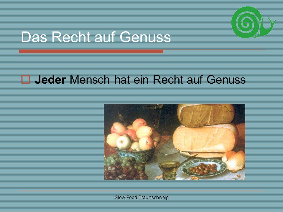 Slow Food Braunschweig Das Recht auf Genuss Jeder Mensch hat ein Recht auf Genuss