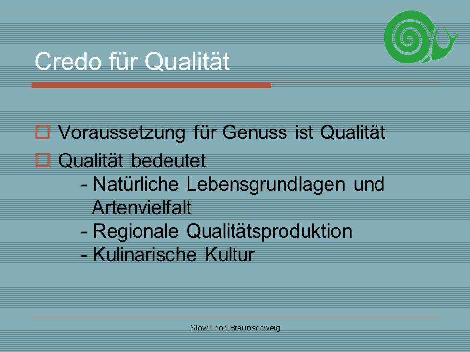 Slow Food Braunschweig Credo für Qualität Voraussetzung für Genuss ist Qualität Qualität bedeutet - Natürliche Lebensgrundlagen und Artenvielfalt - Re
