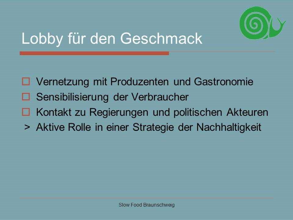 Slow Food Braunschweig Lobby für den Geschmack Vernetzung mit Produzenten und Gastronomie Sensibilisierung der Verbraucher Kontakt zu Regierungen und