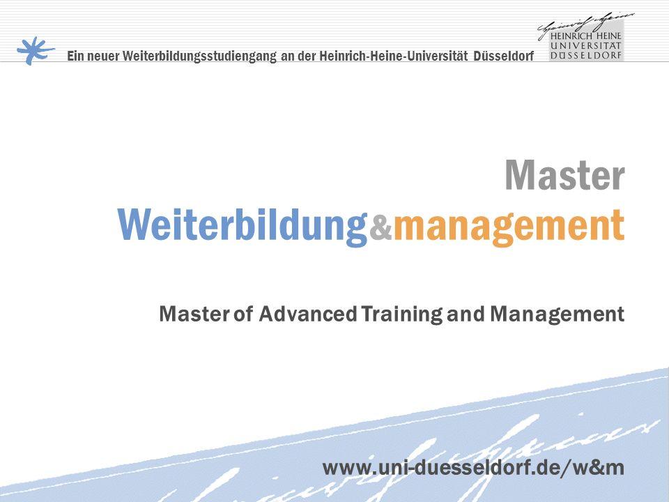 Master Weiterbildung & management Master of Advanced Training and Management Ein neuer Weiterbildungsstudiengang an der Heinrich-Heine-Universität Düs