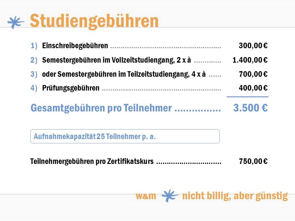 Studiengebühren w & m nicht billig, aber günstig 1)Einschreibegebühren …………………………..…………………300,00 2)Semestergebühren im Vollzeitstudiengang, 2 x à……..…