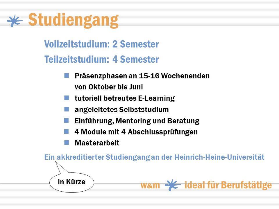Studiengang Vollzeitstudium: 2 Semester Einführung, Mentoring und Beratung Masterarbeit Teilzeitstudium: 4 Semester Präsenzphasen an 15-16 Wochenenden