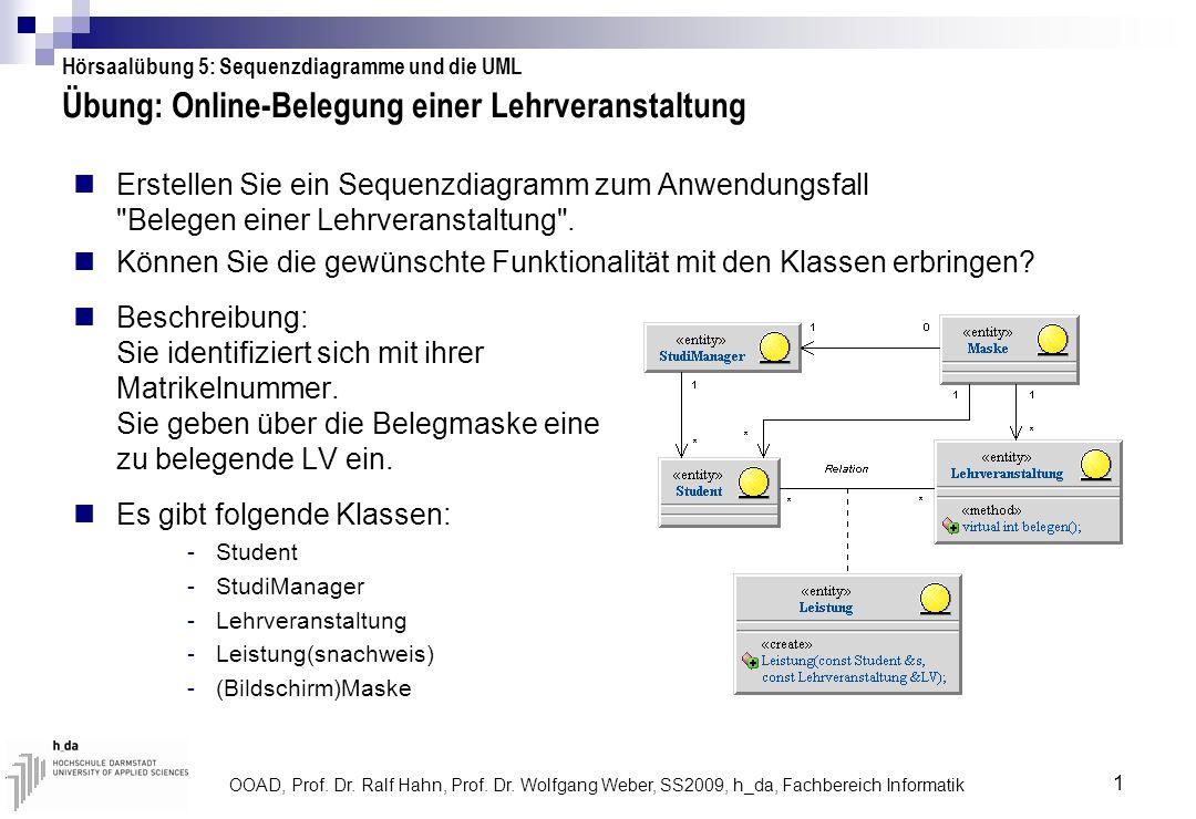 OOAD, Prof. Dr. Ralf Hahn, Prof. Dr. Wolfgang Weber, SS2009, h_da, Fachbereich Informatik 1 Übung: Online-Belegung einer Lehrveranstaltung Erstellen S