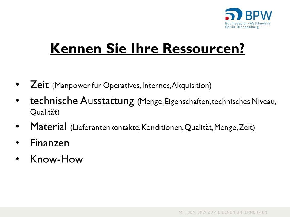 Kennen Sie Ihre Ressourcen? Zeit (Manpower für Operatives, Internes, Akquisition) technische Ausstattung (Menge, Eigenschaften, technisches Niveau, Qu