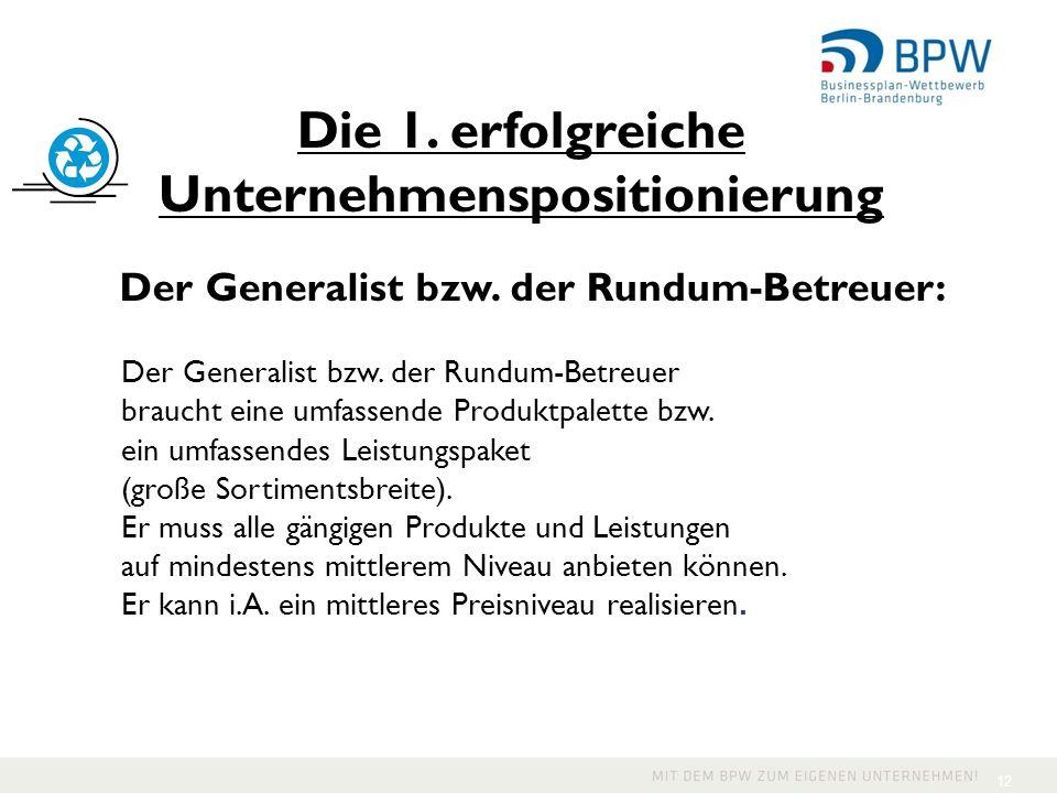 12 Der Generalist bzw. der Rundum-Betreuer braucht eine umfassende Produktpalette bzw. ein umfassendes Leistungspaket (große Sortimentsbreite). Er mus