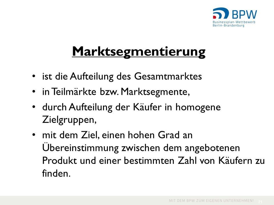 21 ist die Aufteilung des Gesamtmarktes in Teilmärkte bzw. Marktsegmente, durch Aufteilung der Käufer in homogene Zielgruppen, mit dem Ziel, einen hoh
