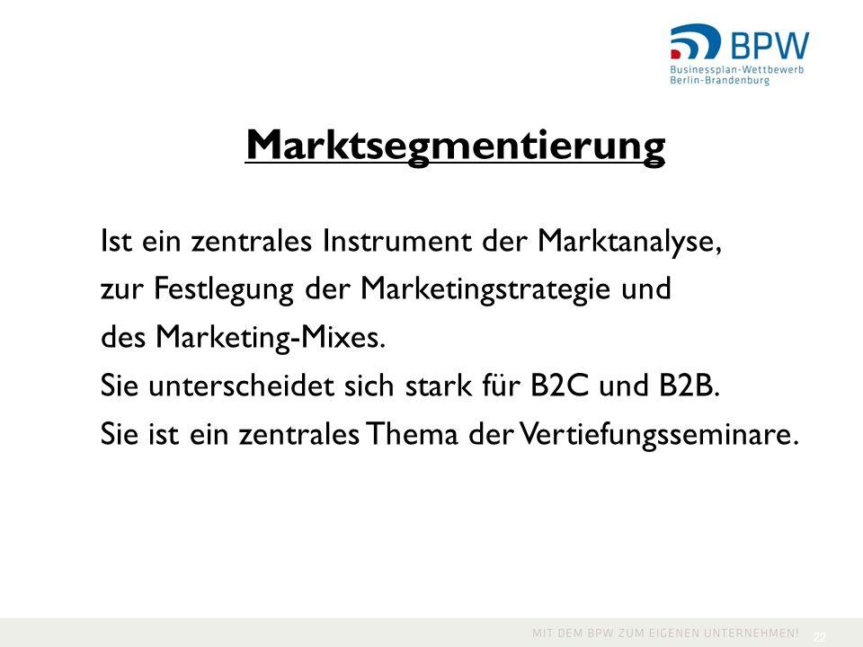 22 Marktsegmentierung Ist ein zentrales Instrument der Marktanalyse, zur Festlegung der Marketingstrategie und des Marketing-Mixes. Sie unterscheidet