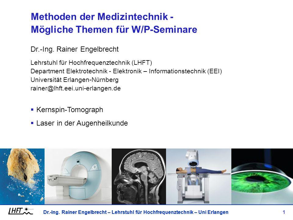 Dr.-Ing. Rainer Engelbrecht – Lehrstuhl für Hochfrequenztechnik – Uni Erlangen 1 Dr.-Ing. Rainer Engelbrecht Lehrstuhl für Hochfrequenztechnik (LHFT)
