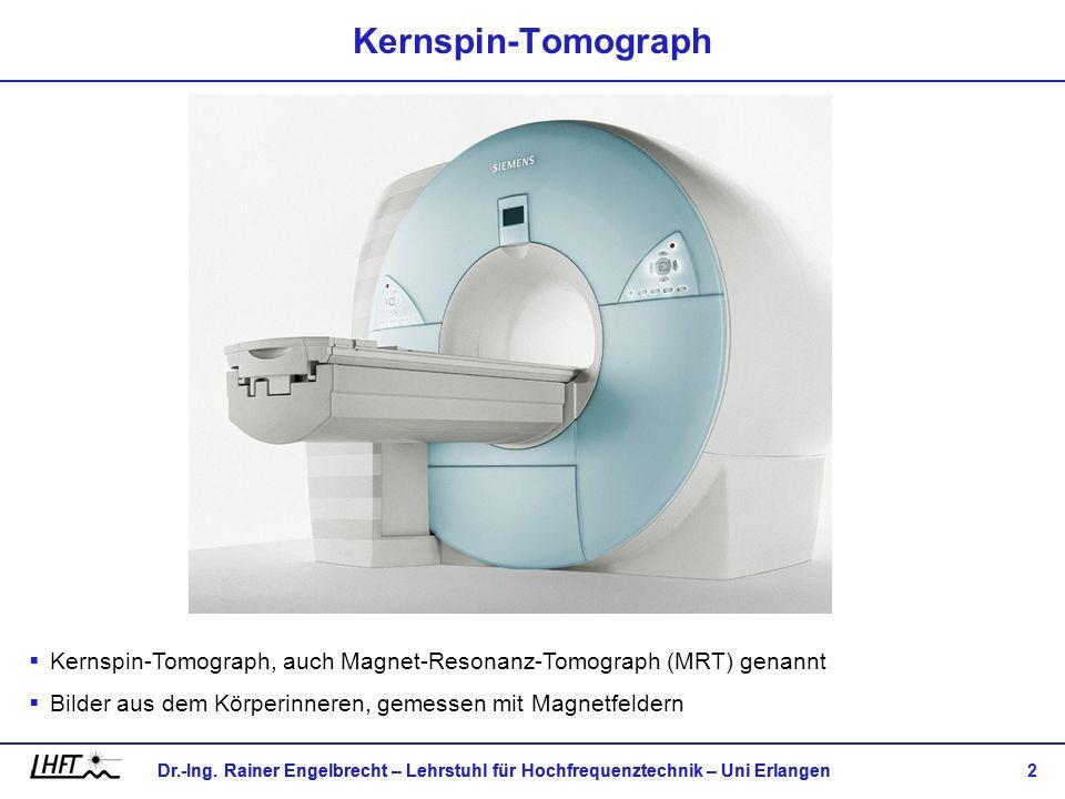 Dr.-Ing. Rainer Engelbrecht – Lehrstuhl für Hochfrequenztechnik – Uni Erlangen 2 Kernspin-Tomograph Kernspin-Tomograph, auch Magnet-Resonanz-Tomograph
