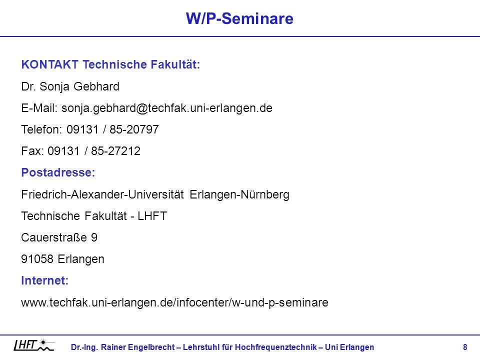 Dr.-Ing. Rainer Engelbrecht – Lehrstuhl für Hochfrequenztechnik – Uni Erlangen 8 W/P-Seminare KONTAKT Technische Fakultät: Dr. Sonja Gebhard E-Mail: s