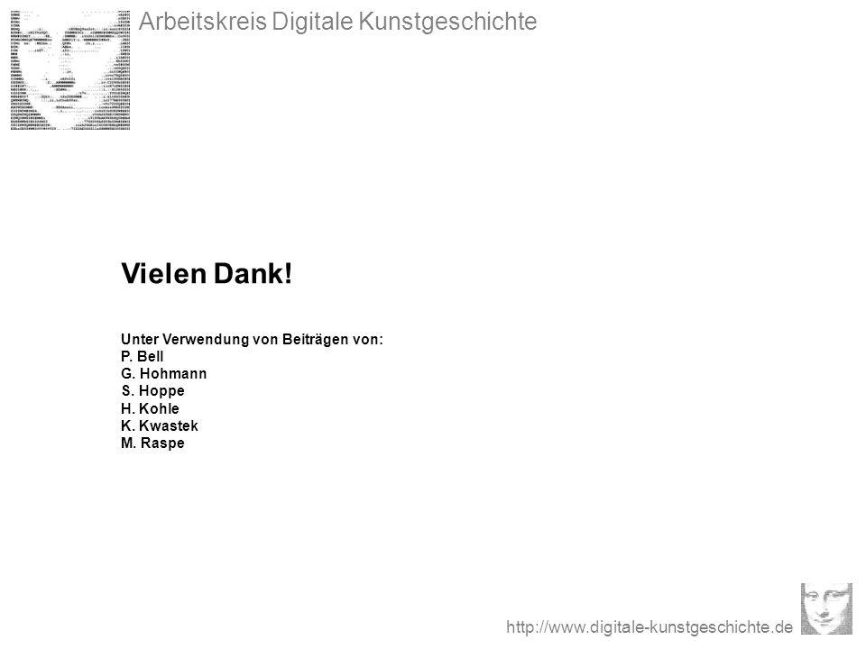 Arbeitskreis Digitale Kunstgeschichte http://www.digitale-kunstgeschichte.de Vielen Dank! Unter Verwendung von Beiträgen von: P. Bell G. Hohmann S. Ho