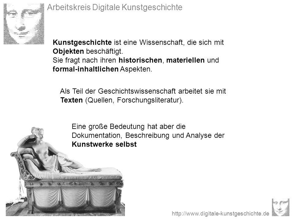 Arbeitskreis Digitale Kunstgeschichte http://www.digitale-kunstgeschichte.de Kunstgeschichte ist eine Wissenschaft, die sich mit Objekten beschäftigt.