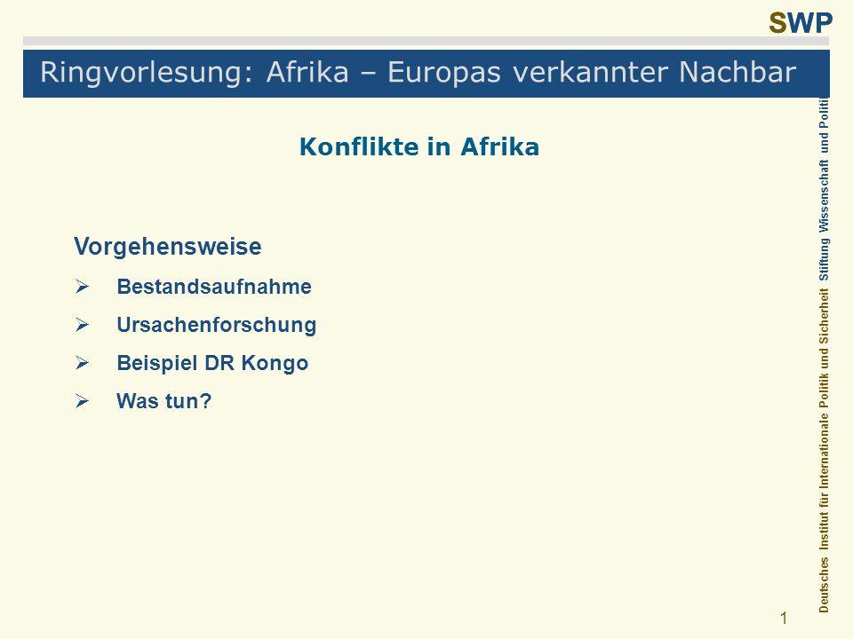 Deutsches Institut für Internationale Politik und Sicherheit Stiftung Wissenschaft und Politik SWP 1 Ringvorlesung: Afrika – Europas verkannter Nachba