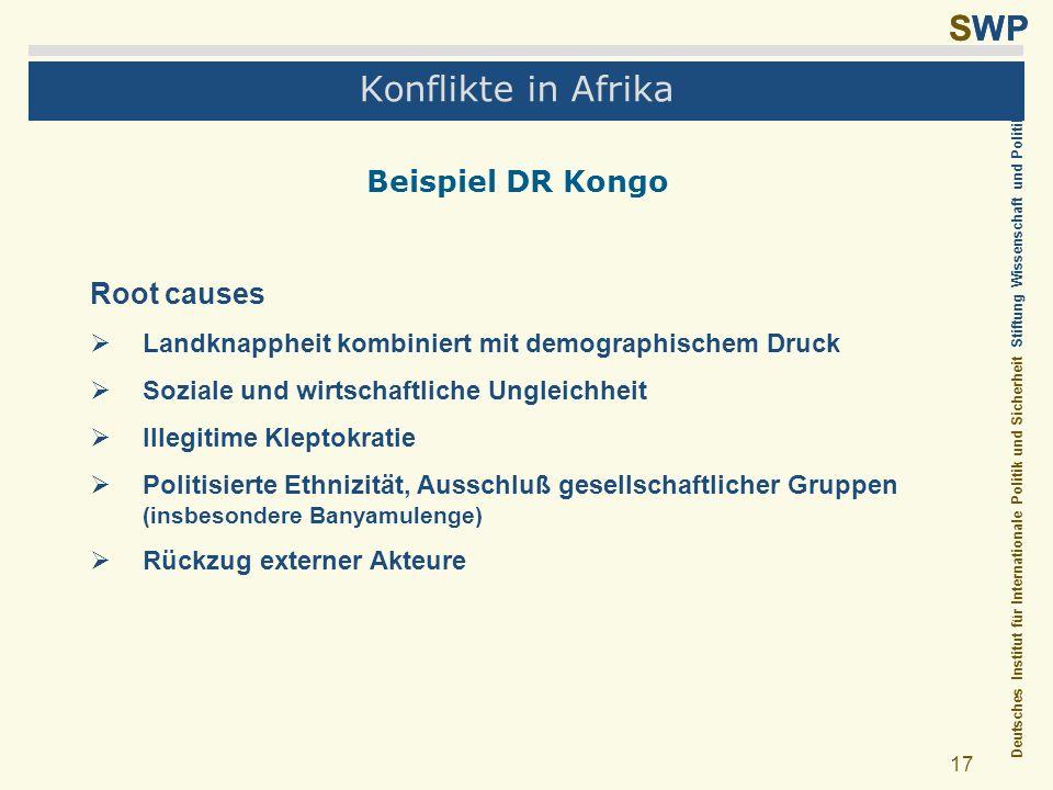 Deutsches Institut für Internationale Politik und Sicherheit Stiftung Wissenschaft und Politik SWP 17 Konflikte in Afrika Beispiel DR Kongo Root cause