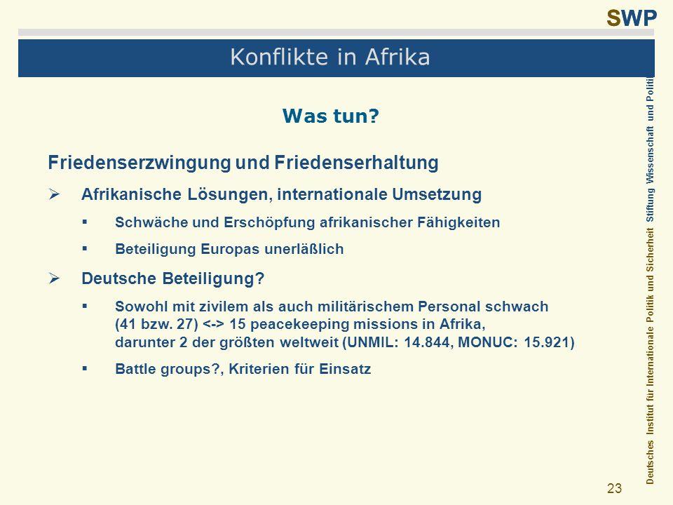 Deutsches Institut für Internationale Politik und Sicherheit Stiftung Wissenschaft und Politik SWP 23 Konflikte in Afrika Was tun? Friedenserzwingung