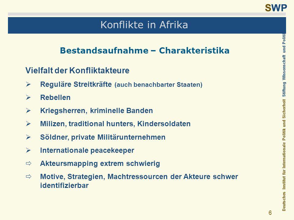 Deutsches Institut für Internationale Politik und Sicherheit Stiftung Wissenschaft und Politik SWP 6 Konflikte in Afrika Bestandsaufnahme – Charakteri