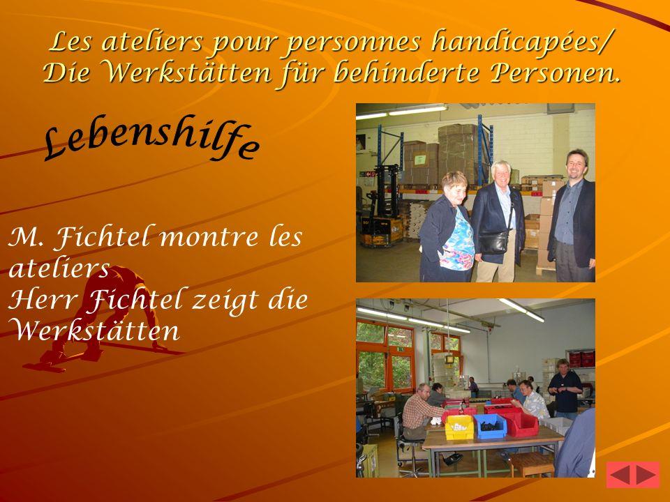 Les ateliers pour personnes handicapées/ Die Werkstätten für behinderte Personen.