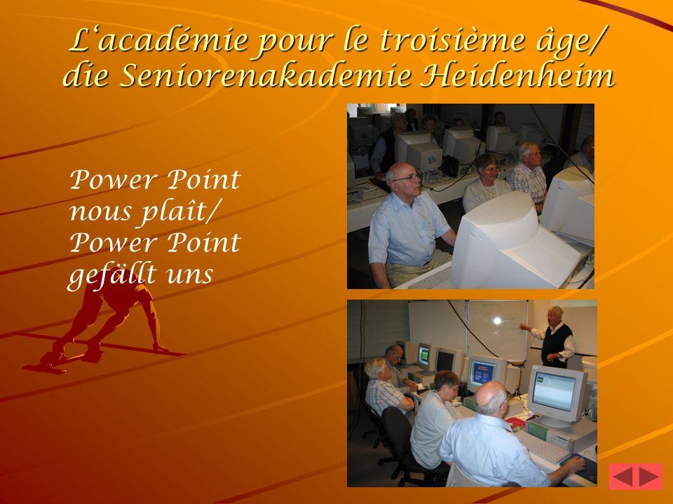 Lacadémie pour le troisième âge/ die Seniorenakademie Heidenheim Power Point nous plaît/ Power Point gefällt uns