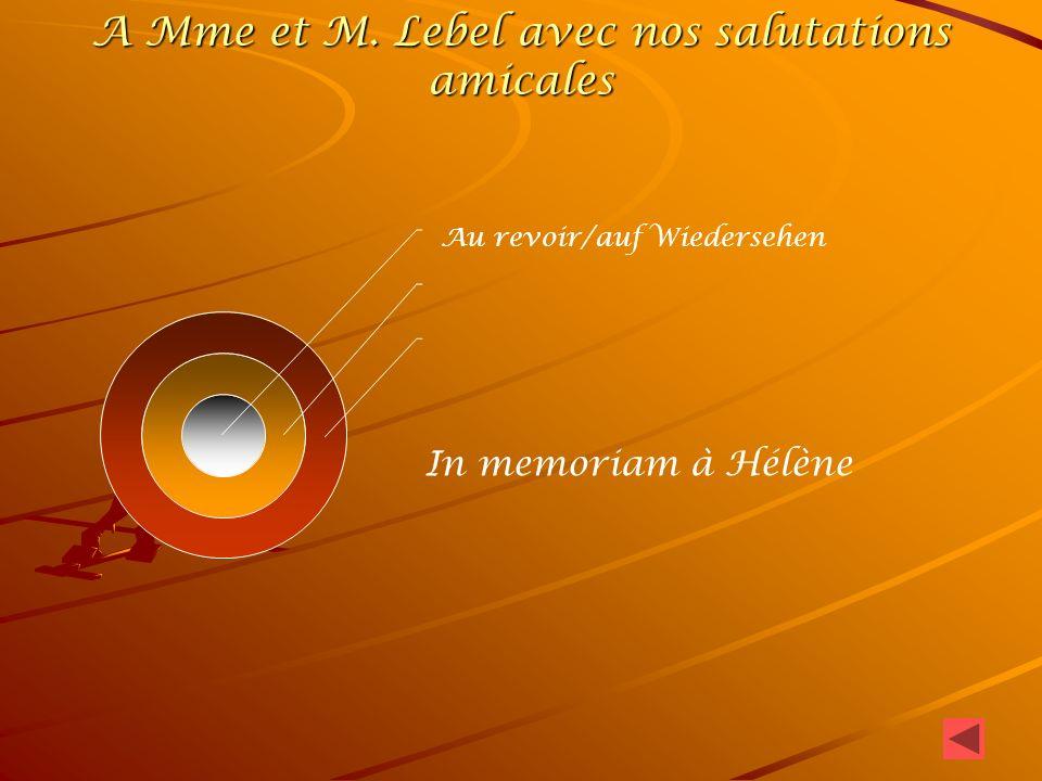 A Mme et M. Lebel avec nos salutations amicales Au revoir/auf Wiedersehen In memoriam à Hélène