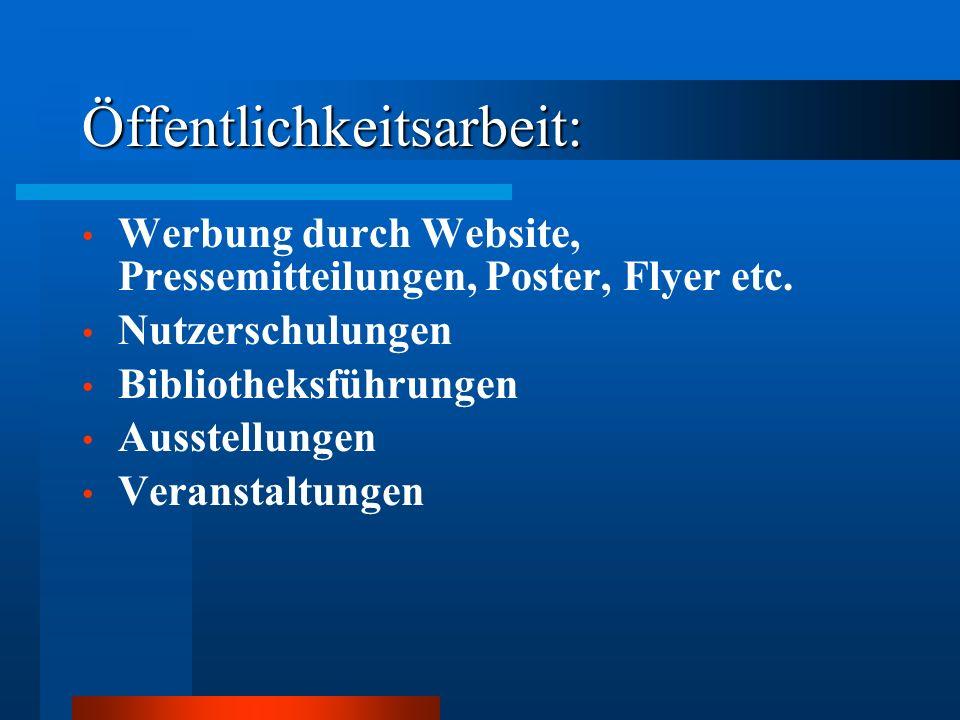 Öffentlichkeitsarbeit: Werbung durch Website, Pressemitteilungen, Poster, Flyer etc. Nutzerschulungen Bibliotheksführungen Ausstellungen Veranstaltung