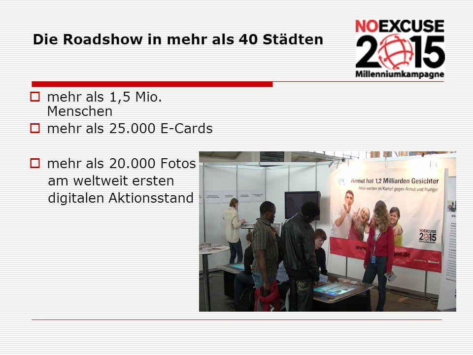 mehr als 1,5 Mio. Menschen mehr als 25.000 E-Cards mehr als 20.000 Fotos am weltweit ersten digitalen Aktionsstand Die Roadshow in mehr als 40 Städten