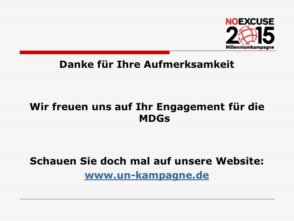 Danke für Ihre Aufmerksamkeit Wir freuen uns auf Ihr Engagement für die MDGs Schauen Sie doch mal auf unsere Website: www.un-kampagne.de