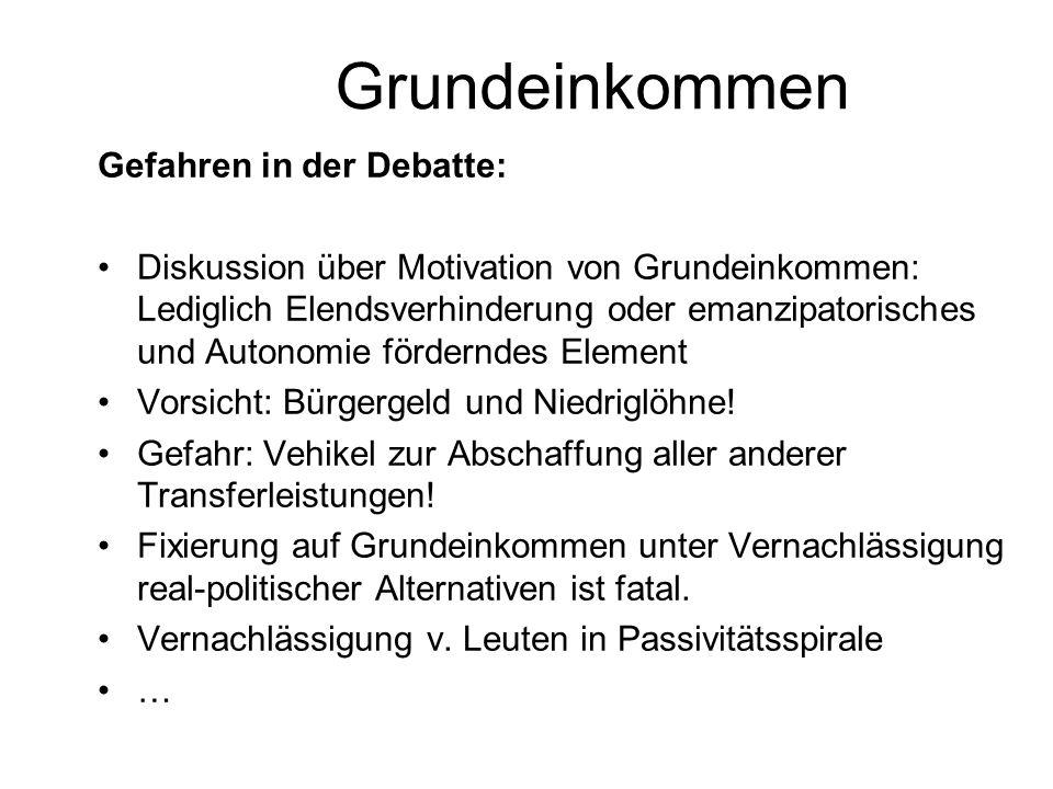Grundeinkommen Gefahren in der Debatte: Diskussion über Motivation von Grundeinkommen: Lediglich Elendsverhinderung oder emanzipatorisches und Autonom