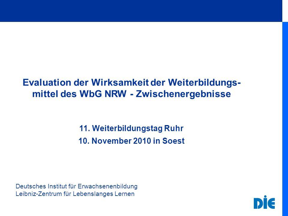 Deutsches Institut für Erwachsenenbildung Leibniz-Zentrum für Lebenslanges Lernen Evaluation der Wirksamkeit der Weiterbildungs- mittel des WbG NRW -