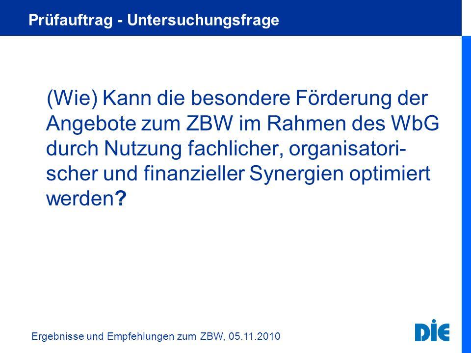 Prüfauftrag - Untersuchungsfrage (Wie) Kann die besondere Förderung der Angebote zum ZBW im Rahmen des WbG durch Nutzung fachlicher, organisatori- sch