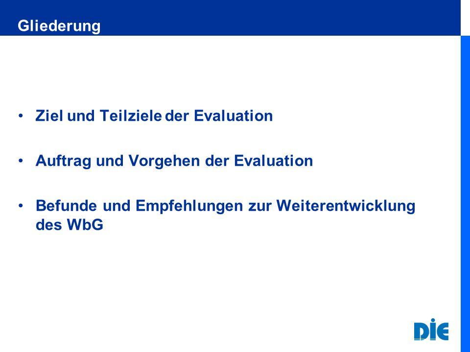 Gliederung Ziel und Teilziele der Evaluation Auftrag und Vorgehen der Evaluation Befunde und Empfehlungen zur Weiterentwicklung des WbG