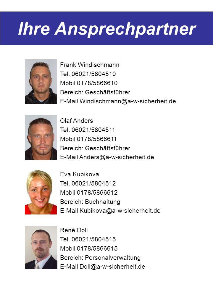 Ihre Ansprechpartner Frank Windischmann Tel. 06021/5804510 Mobil 0178/5866610 Bereich: Geschäftsführer E-Mail Windischmann@a-w-sicherheit.de Olaf Ande