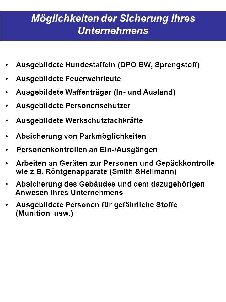 Möglichkeiten der Sicherung Ihres Unternehmens Ausgebildete Hundestaffeln (DPO BW, Sprengstoff) Ausgebildete Feuerwehrleute Ausgebildete Waffenträger