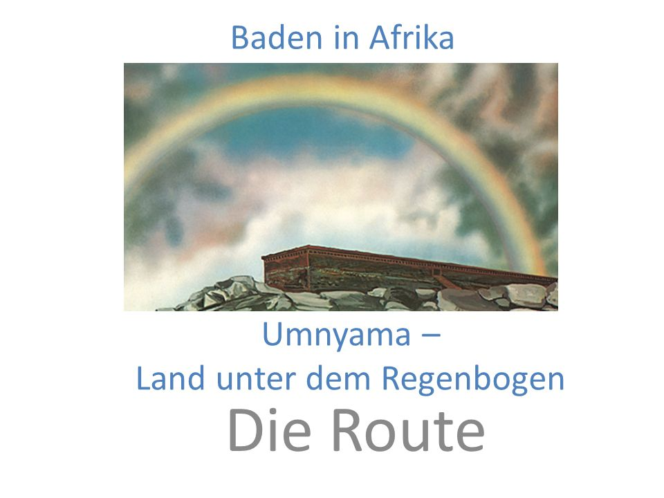 Umnyama – Land unter dem Regenbogen Die Route Baden in Afrika