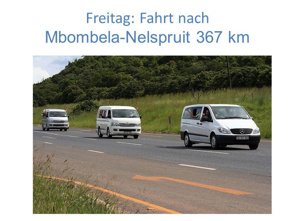 Freitag: Fahrt nach Mbombela-Nelspruit 367 km