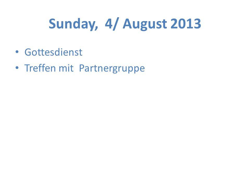 Sunday, 4/ August 2013 Gottesdienst Treffen mit Partnergruppe