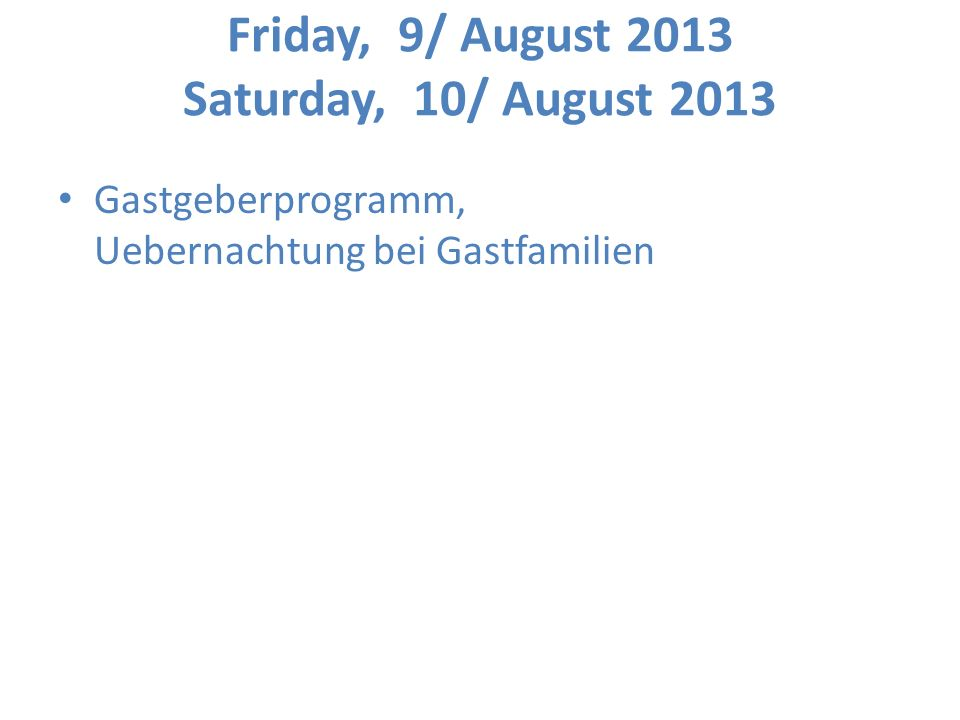 Friday, 9/ August 2013 Saturday, 10/ August 2013 Gastgeberprogramm, Uebernachtung bei Gastfamilien