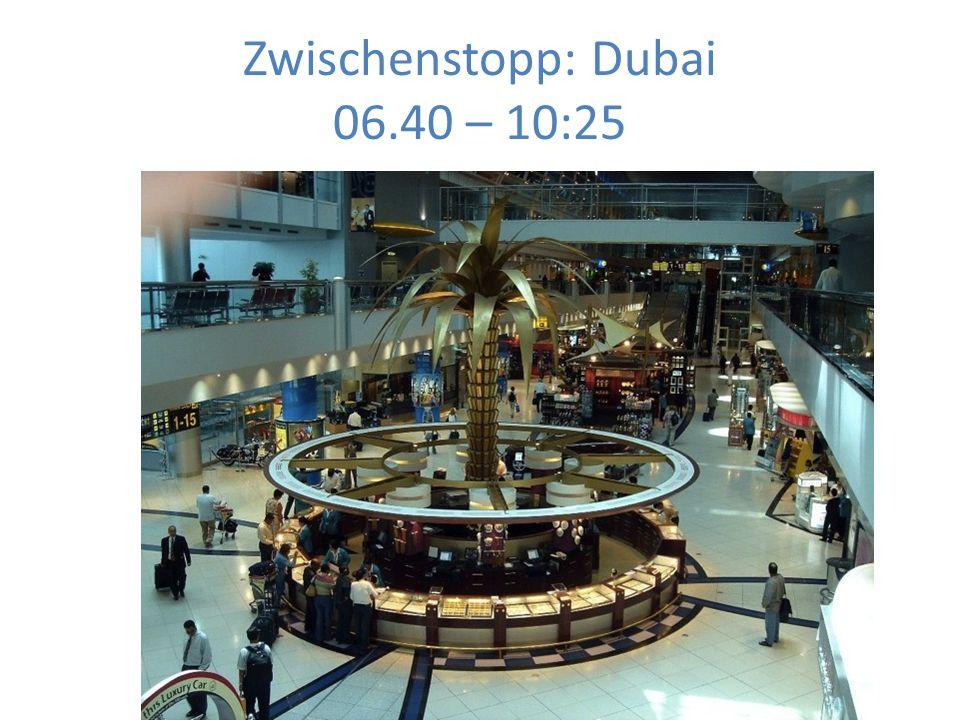 Zwischenstopp: Dubai 06.40 – 10:25