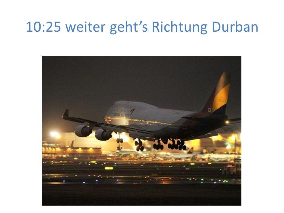 10:25 weiter gehts Richtung Durban