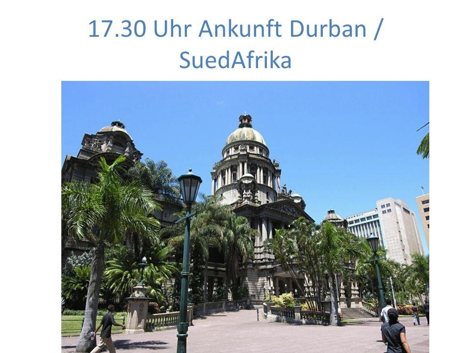 17.30 Uhr Ankunft Durban / SuedAfrika