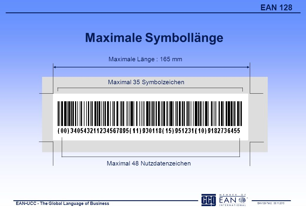 EAN128-Teil2 08.11.2013 EANUCC - The Global Language of Business EAN 128 Maximale Symbollänge Maximale Länge : 165 mm Maximal 35 Symbolzeichen Maximal