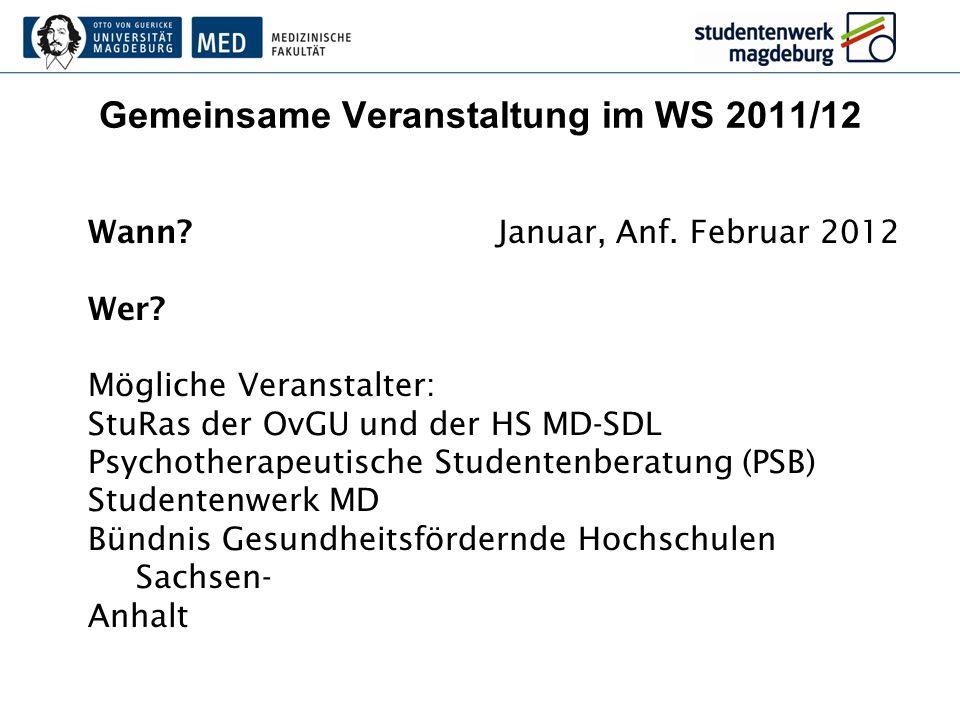 Gemeinsame Veranstaltung im WS 2011/12 Wann?Januar, Anf. Februar 2012 Wer? Mögliche Veranstalter: StuRas der OvGU und der HS MD-SDL Psychotherapeutisc