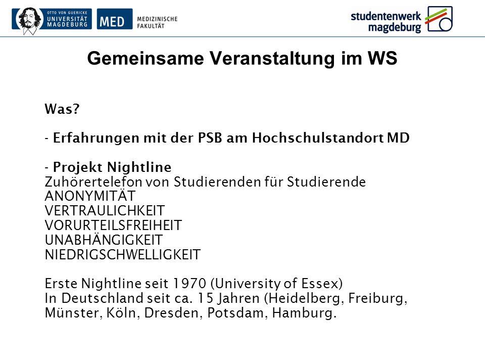 Gemeinsame Veranstaltung im WS Was? - Erfahrungen mit der PSB am Hochschulstandort MD - Projekt Nightline Zuhörertelefon von Studierenden für Studiere