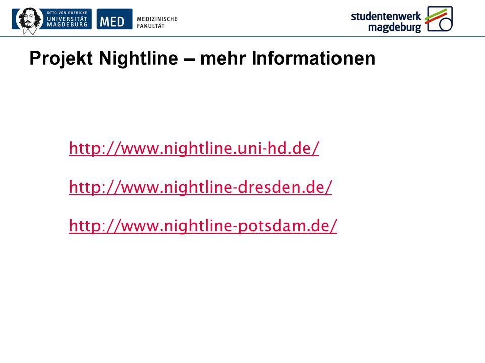Projekt Nightline – mehr Informationen http://www.nightline.uni-hd.de/ http://www.nightline-dresden.de/ http://www.nightline-potsdam.de/