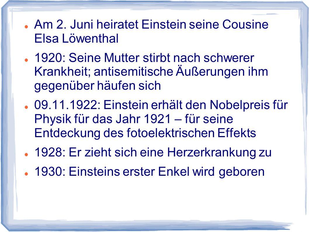 Am 2. Juni heiratet Einstein seine Cousine Elsa Löwenthal 1920: Seine Mutter stirbt nach schwerer Krankheit; antisemitische Äußerungen ihm gegenüber h