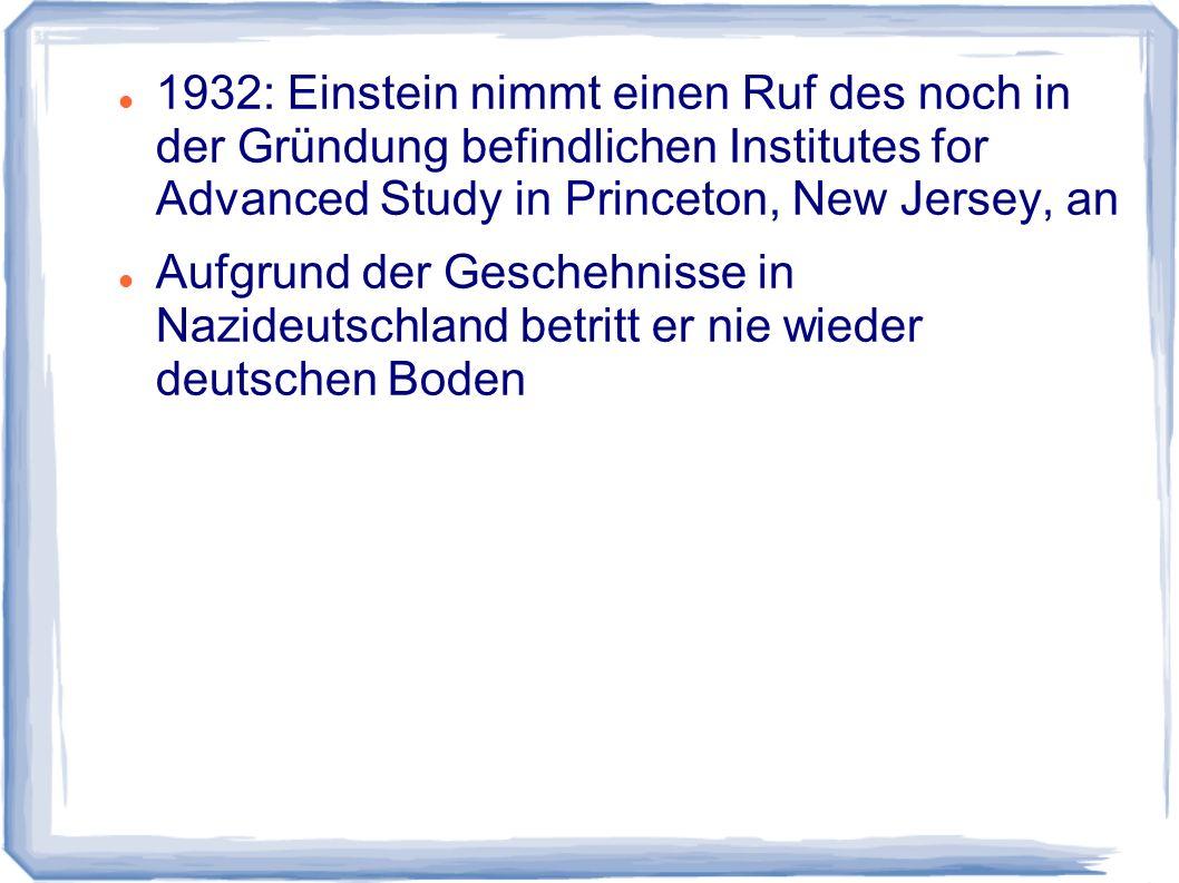 1932: Einstein nimmt einen Ruf des noch in der Gründung befindlichen Institutes for Advanced Study in Princeton, New Jersey, an Aufgrund der Geschehni