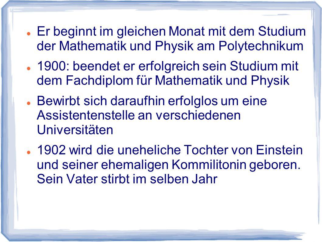 Er beginnt im gleichen Monat mit dem Studium der Mathematik und Physik am Polytechnikum 1900: beendet er erfolgreich sein Studium mit dem Fachdiplom f