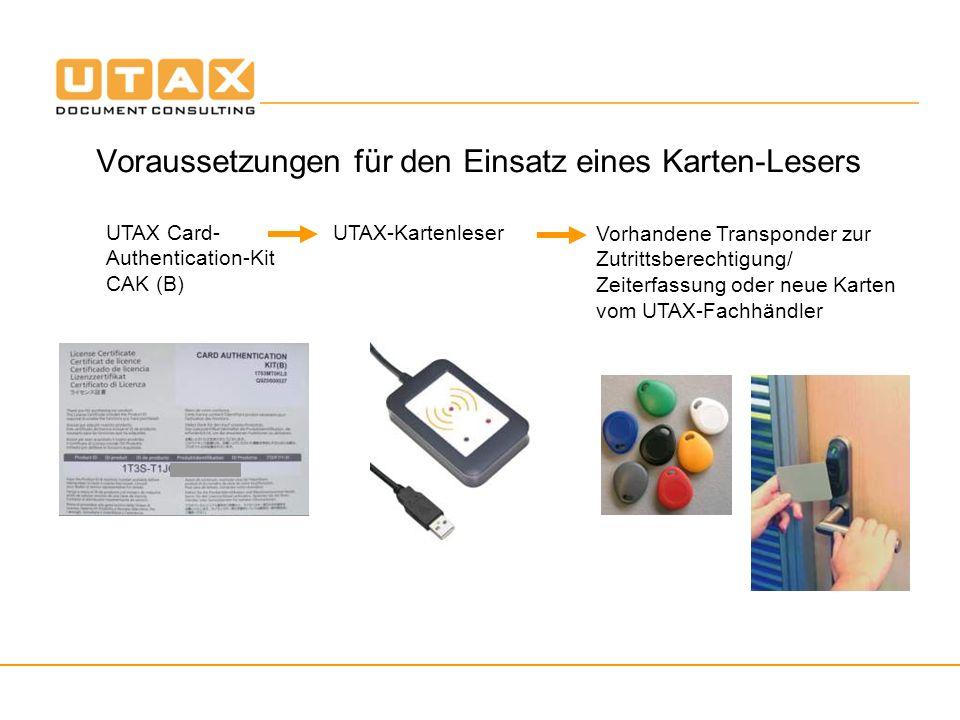 Voraussetzungen für den Einsatz eines Karten-Lesers UTAX Card- Authentication-Kit CAK (B) UTAX-Kartenleser Vorhandene Transponder zur Zutrittsberechti